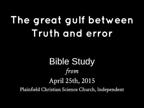 April 25th, 2015 Bible Study - The great gulf between Truth and error
