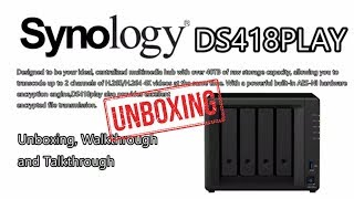 Unboxing the Synology DS418PLAY 4K Multimedia NAS, Walkthough and Talkthrough Video