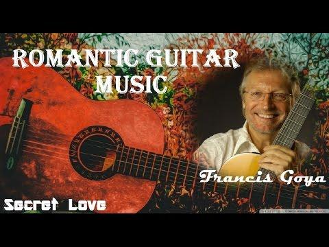 romantic guitar music francis goya secret love youtube. Black Bedroom Furniture Sets. Home Design Ideas