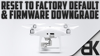 How to Reset to Factory Default Settings & Downgrade Firmware (DJI Phantom 4 Pro)