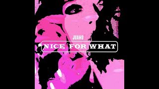 Nice For What - Juano