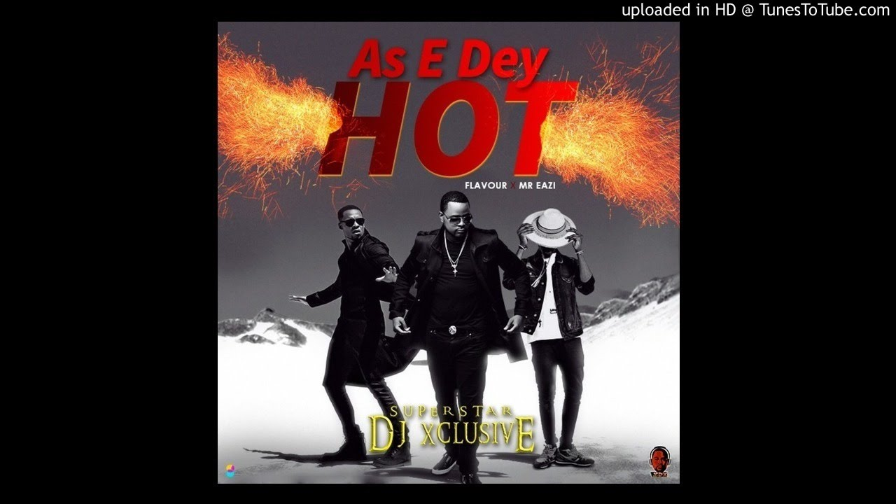Download DJ XCLUSIVE ft Flavour & Mr. Eazi - AS E DEY HOT