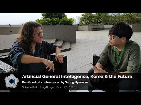 Artificial General Intelligence, Korea & the Future - Ben Goertzel