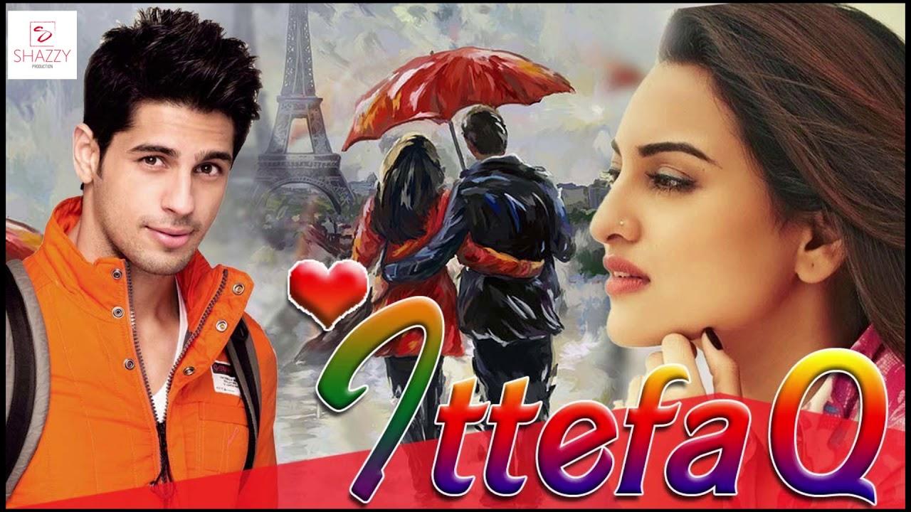 Ittefaq Movie 2017 Song Sidharth Malhotra Sonakshi Sinha Youtube