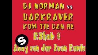 DJ Norman vs. Darkraver - Kom Tie Dan He! [R3hab & Addy van der Zwan Remix]