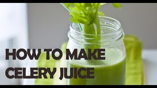 How To Make Homemade Celery Juice