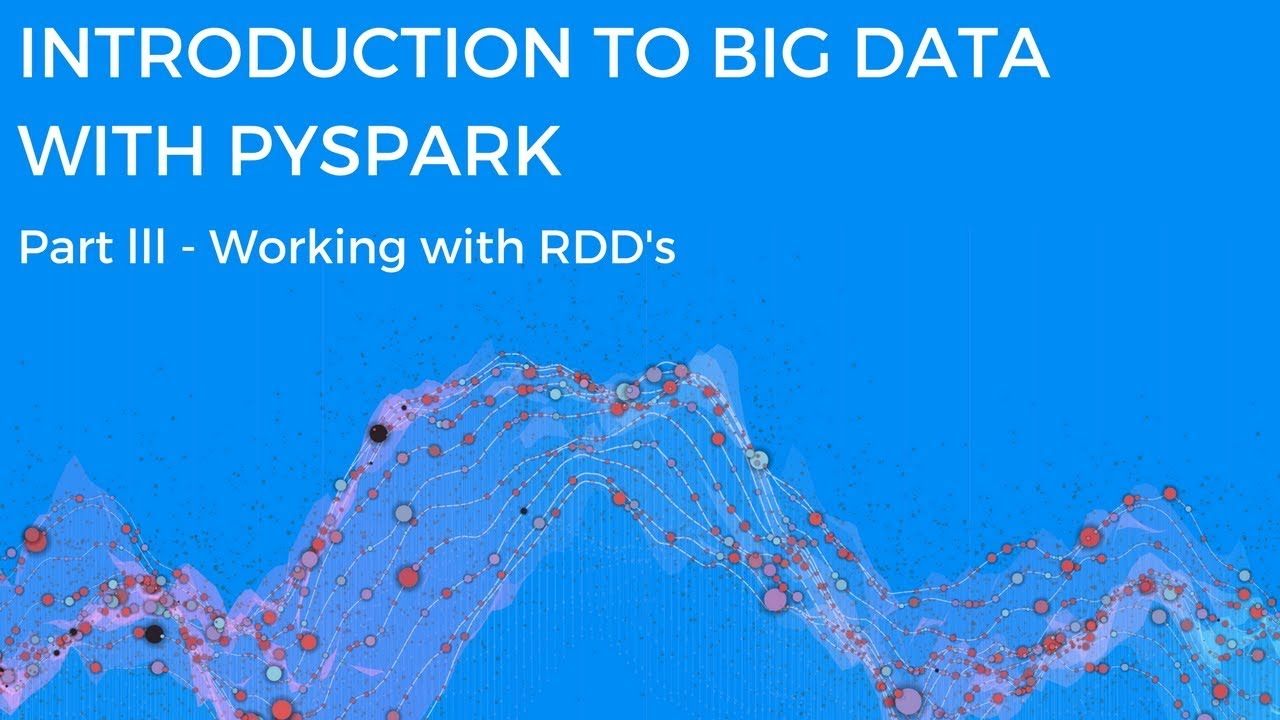 INTRODUCTION TO BIG DATA WITH PYSPARK - WORKING WITH RDD'S