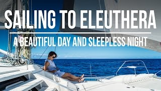 Repeat youtube video Sailing to Eleuthera - A Beautiful Day & A Sleepless Night