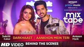 Making of Darkhaast/Aankhon Mein Teri | Sukriti Kakar Armaan Malik Abhijit V | Ep. 7