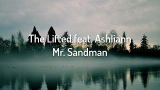 The Lifted - Mr. Sandman feat. Ashliann // lyrics