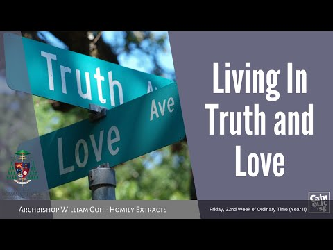 Living In Truth And Love - Homily By Archbishop William Goh (13 November 2020)