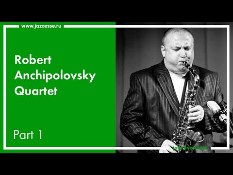 Robert Anchipolovsky Quartet / Live At ESSE Jazz Club / Part 1