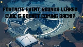 * NEW* FORTNITE EVENT SOUNDS LEAKED MUST WATCH! CUBE & ROCKET COMING BACK!?