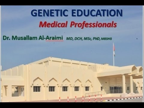 GENETIC EDUCATION for  Medical Professionals-Dr. Musallam Al-Araimi  MD, DCH, MSc, PhD, MBSHG