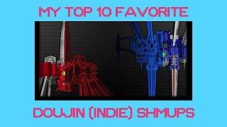 My Top 10 Favorite Doujin Shooters / SHMUPS / Shoot 'em Ups