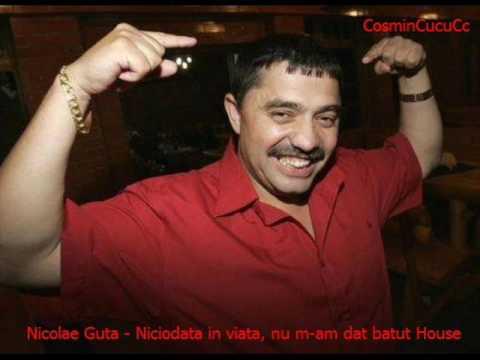 Nicolae Guta - Niciodata in viata, nu m-am dat batut House