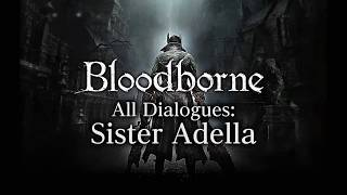 Bloodborne All Dialogues: Sister Adella (Multi-language)