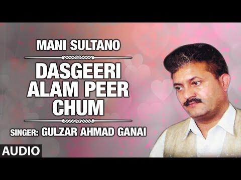 Dasgeeri Alam Peer Chum By Gulzar Ahmad Ganai | Kashmiri Video Song Full (HD) | Mani Sultano
