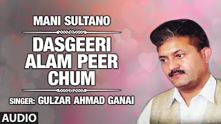 Dasgeeri Alam Peer Chum By Gulzar Ahmad Ganai | Kashmiri Video Song Full (HD) | Mani Sultano