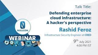 Defending enterprise cloud infrastructure : a hacker's perspective | Rashid Feroz | Nullcon Webinar
