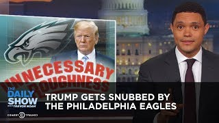 Trump Gets Snubbed by the Philadelphia Eagles | The Daily Show