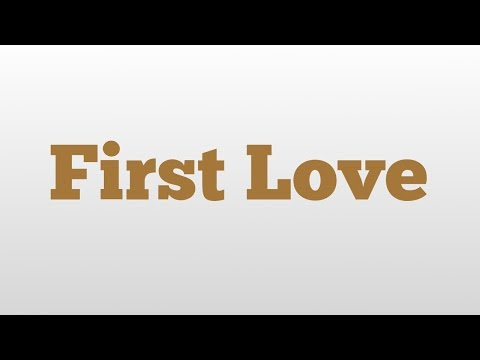 First Love meaning and pronunciation