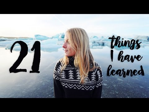 21 THINGS I'VE LEARNED IN 21 YEARS | Girlsworldproblems