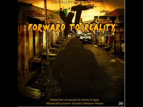 YT - FORWARD TO REALITY [SLUM DAWG RIDDIM] (D&H RECORDS) MAY 2012