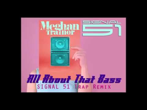 Meghan Trainor - All About That Bass (Signal 51 Trap Remix)