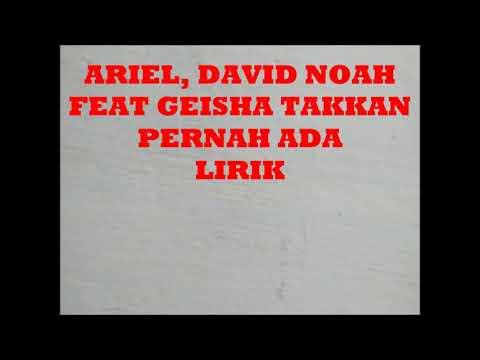 Ariel Noah feat Geisha Takkan pernah ada lirik