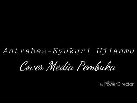 Lirik Antrabez-Syukuri ujianmu(Cover Media Pembuka)