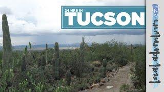 24 HOURS IN TUCSON ARIZONA | Local Adventurer