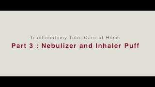 HVRSS 4.3 Tracheostomy Tube Care at Home 3: Nebulizer and Inhaler Puff