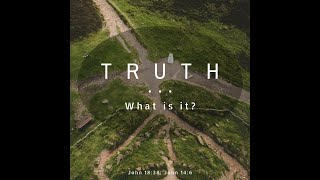 """Truth: What is it?"" John 18:38 / John 14: 6"