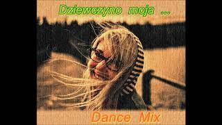 Dziewczyno moja  -  Dance Mix.
