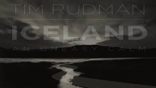 Tim Rudman - Silver Gelatine Print Making for Iceland, An Uneasy Calm.