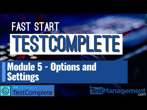 Fast Start TestComplete – Module 5: Options and Settings
