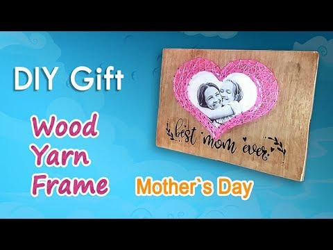 DIY wood frame with yarn heart framed photo - Mothers day gift (Easy and handmade)
