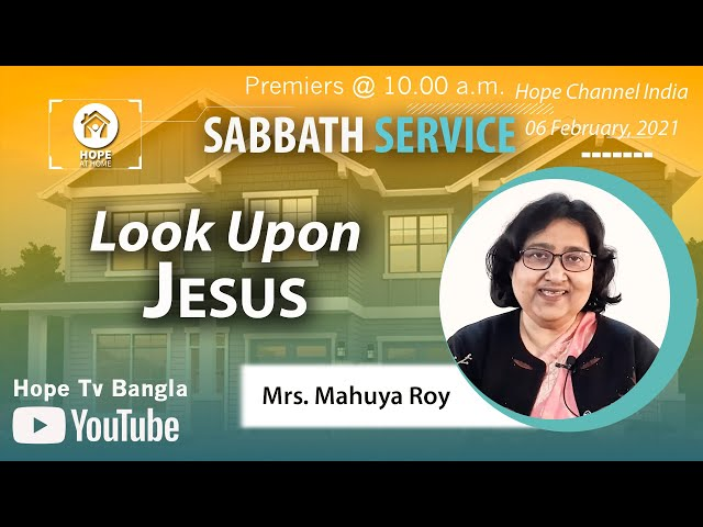 Bangla Sabbath Service | Look Upon Jesus | Mrs. Mahuya Roy | 06 February 2021