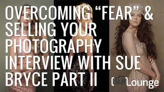 "Overcoming ""Fear"" & Selling Your Photography 