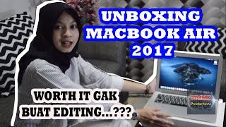UNBOXING dan REVIEW MACBOOK AIR 2017 (MQD32) || First Impression - Worth It Ga Buat Editing ???