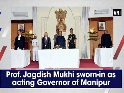 Prof. Jagdish Mukhi sworn-in as acting Governor of Manipur - Manipur News