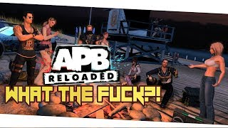 APB Reloaded First Impressions - What The Actual Fuck?