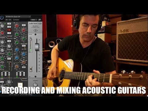 RECORDING AND MIXING ACOUSTIC GUITARS, Tone Secrets #6 feat. UAD SSL 4000E