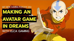 Making an Avatar Game in Dreams | Get Indie Gaming Podcast 002 w/ Elca Gaming