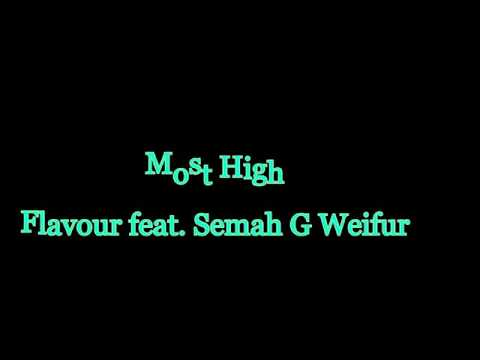 Flavour Most high (lyrics) ft Semah G. Weifur