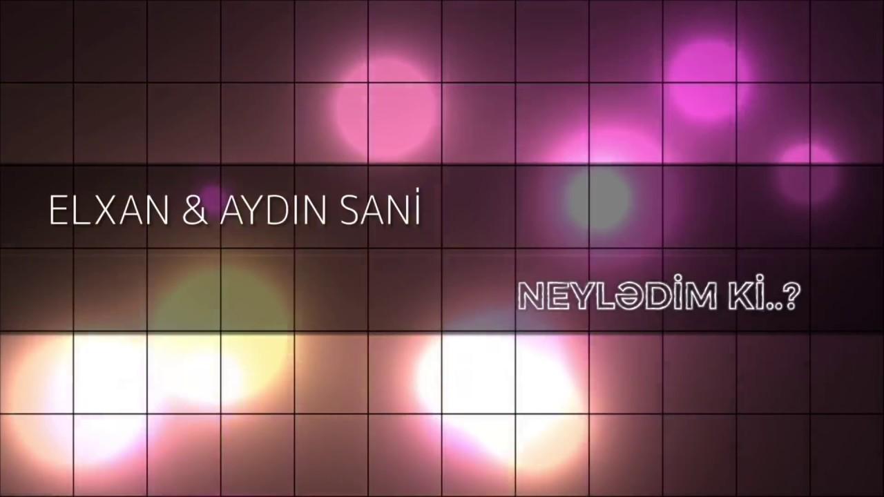 Aydın Sani & Elxan - Neylədim ki / 2019