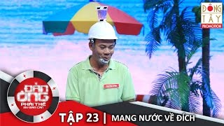dan ong phai the  tap 23  vong 5 - mang nuoc ve dich