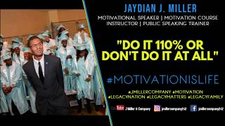 Jaydian J. Miller   Do It 110% Or Don't Do It At All   #LegacyMatters