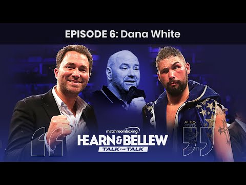 Eddie Hearn & Tony Bellew: Talk The Talk Ep6 With Dana White